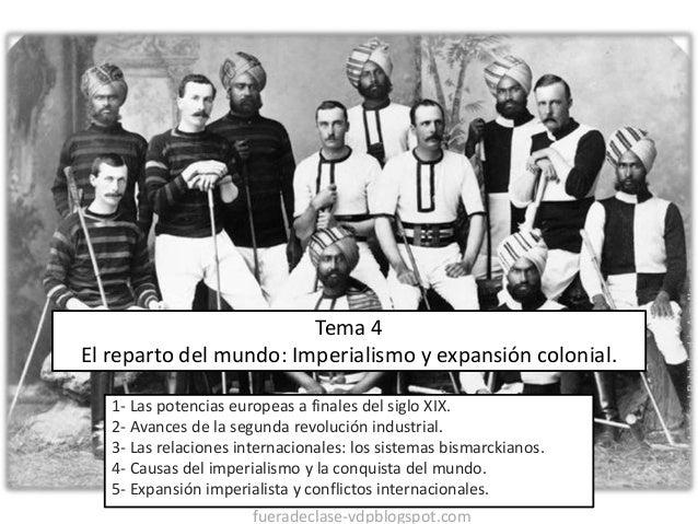 Tema 4 El reparto del mundo: Imperialismo y expansión colonial. 1- Las potencias europeas a finales del siglo XIX. 2- Avan...