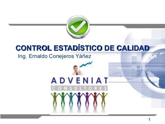 CONTROL ESTADÍSTICO DE CALIDAD Ing. Ernaldo Conejeros Yáñez