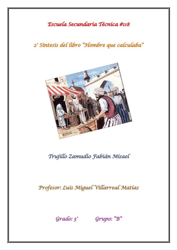 "Escuela Secundaria Técnica #1182° Sintesis del libro ""Hombre que calculaba""     Trujillo Zamudio Fabián Misael Profesor: L..."