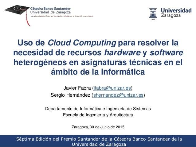 Uso de Cloud Computing para resolver la necesidad de recursos hardware y software heterogéneos en asignaturas técnicas en ...