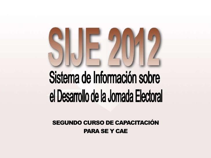 Sistema de Información sobre el Desarrollo de la Jornada Electoral 2012 - Curso para SEs y CAEs