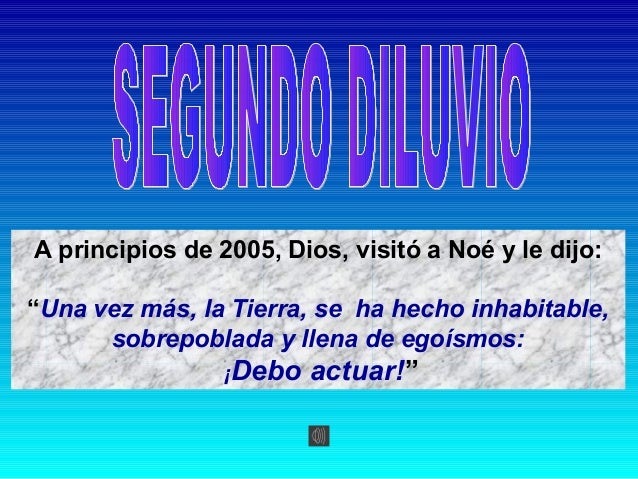 """A principios de 2005, Dios, visitó a Noé y le dijo:""""Una vez más, la Tierra, se ha hecho inhabitable,      sobrepoblada y l..."""