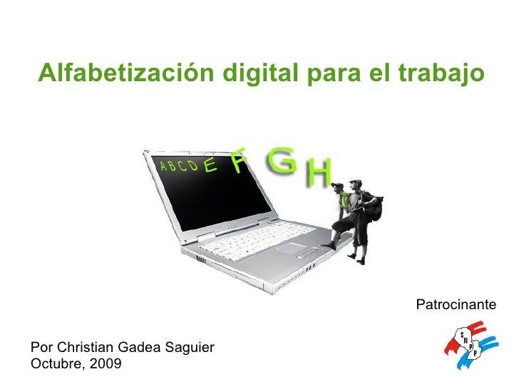 Alfabetización digital para el trabajo Por Christian Gadea Saguier Octubre, 2009 Patrocinante