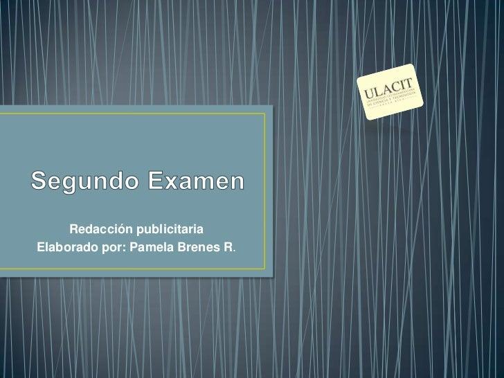 Segundo Examen<br />Redacción publicitaria<br />Elaborado por: Pamela Brenes R.<br />