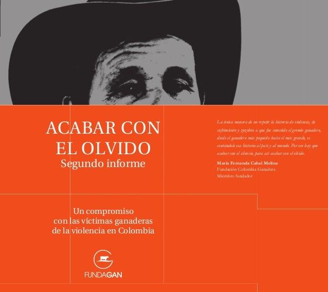 ACABAR CON EL OLVIDO Segundo informe ACABARCONELOLVIDO Segundoinforme Un compromiso con las víctimas ganaderas de la viole...