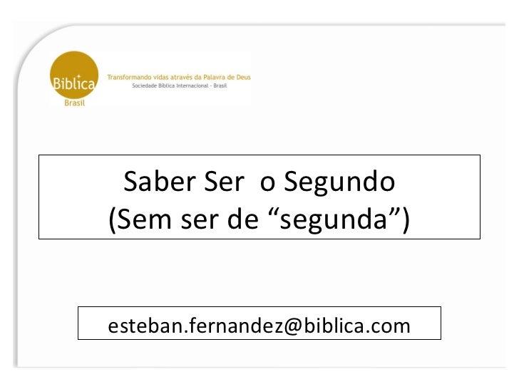 """Saber Ser  o Segundo (Sem ser de """"segunda"""") [email_address]"""