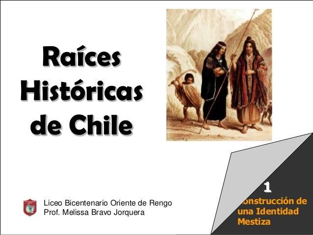 Raíces Históricas de Chile U 1/ 1Construcción deuna IdentidadMestiza1RaícesHistóricasde ChileLiceo Bicentenario Oriente de...