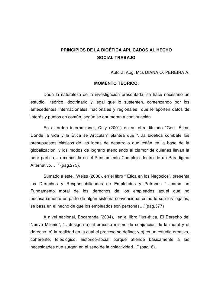 PRINCIPIOS DE LA BIOÉTICA APLICADOS AL HECHO <br />SOCIAL TRABAJO<br />Autora: Abg. Mcs DIANA O. PEREIRA A.<br />MOMENTO T...