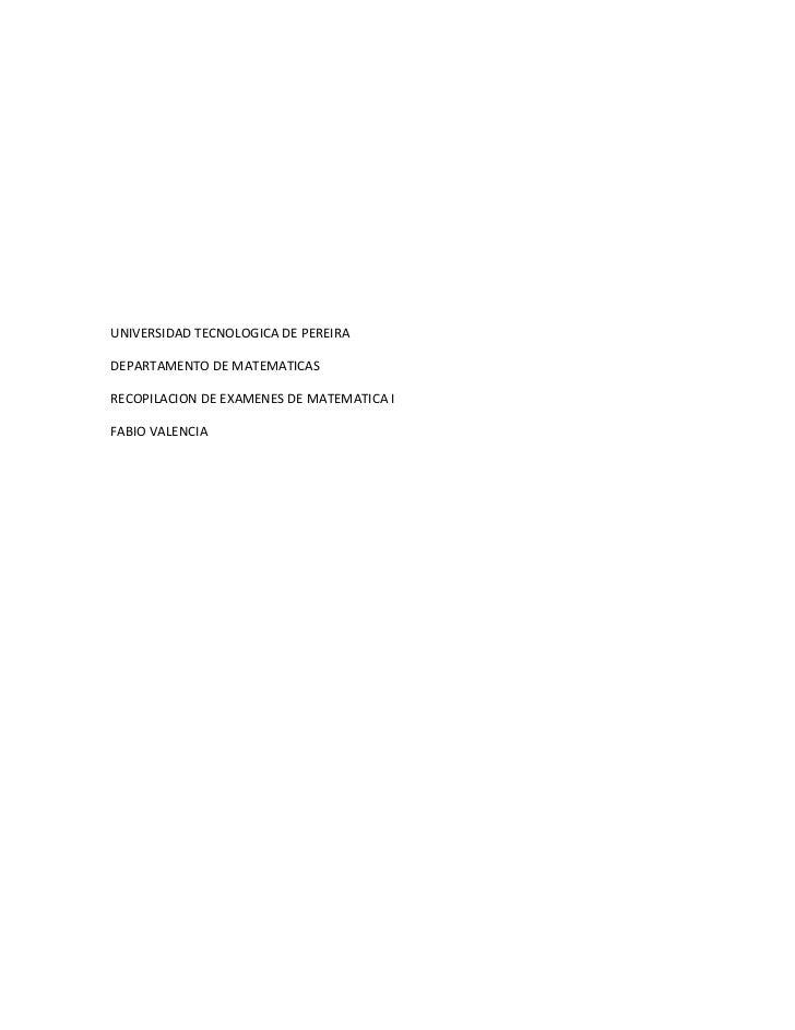 UNIVERSIDAD TECNOLOGICA DE PEREIRADEPARTAMENTO DE MATEMATICASRECOPILACION DE EXAMENES DE MATEMATICA IFABIO VALENCIA