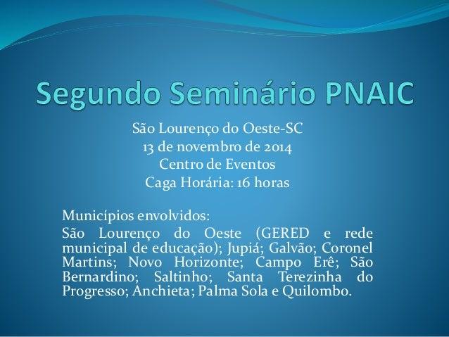 São Lourenço do Oeste-SC  13 de novembro de 2014  Centro de Eventos  Caga Horária: 16 horas  Municípios envolvidos:  São L...