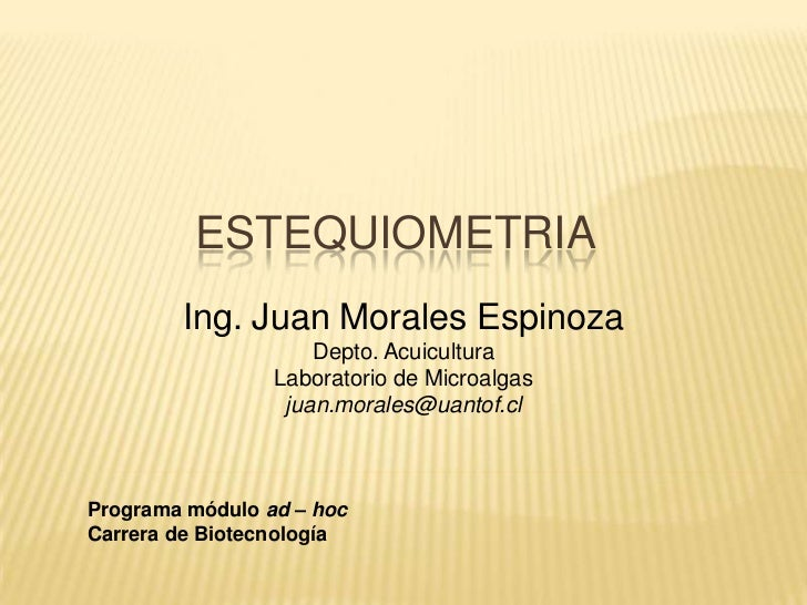 ESTEQUIOMETRIA        Ing. Juan Morales Espinoza                     Depto. Acuicultura                 Laboratorio de Mic...