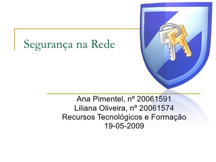 Segurança na Rede Ana Pimentel, nº 20061591 Liliana Oliveira, nº 20061574 Recursos Tecnológicos e Formação 19-05-2009