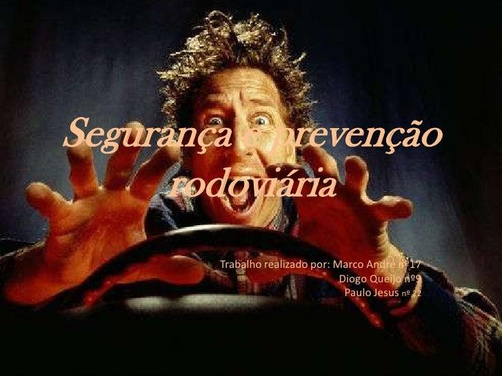 Segurança e prevenção rodoviária <br />Trabalho realizado por: Marco André nº17<br />Diogo Queijo nº9<br />Paulo Jesus nº ...