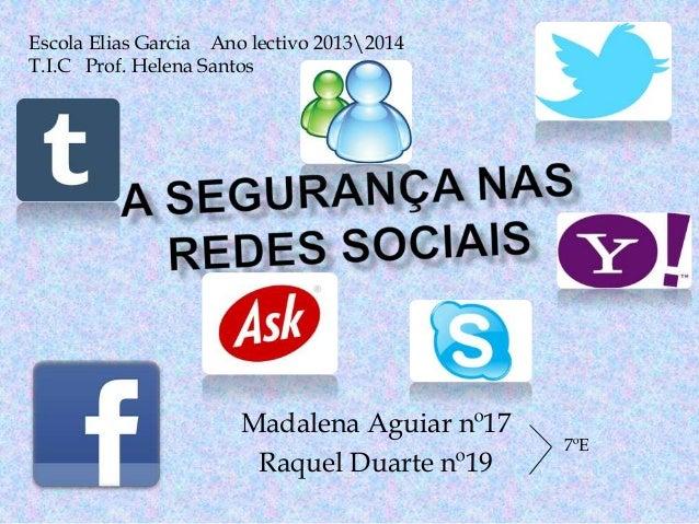 Escola Elias Garcia Ano lectivo 20132014 T.I.C Prof. Helena Santos  Madalena Aguiar nº17 Raquel Duarte nº19  7ºE