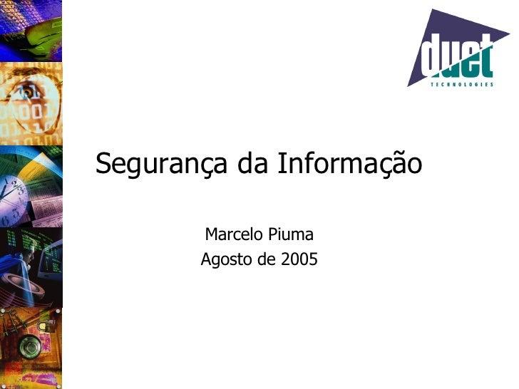 Segurança da Informação Marcelo Piuma Agosto de 2005