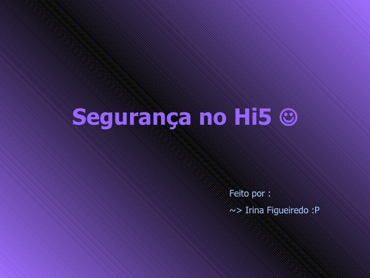 Segurança no Hi5   Feito por :  ~> Irina Figueiredo :P