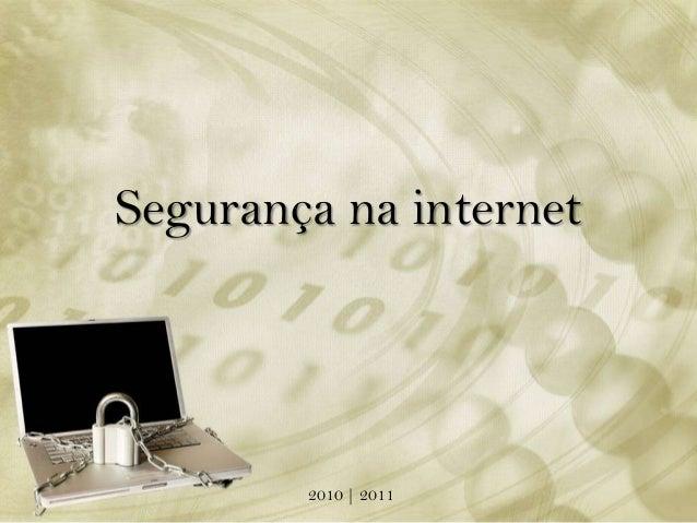 Segurança na internet        2010 | 2011