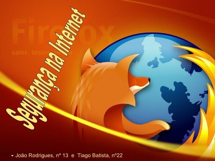 <ul><li>-  João Rodrigues, nº 13  e  Tiago Batista, nº22   </li></ul>Segurança na Internet