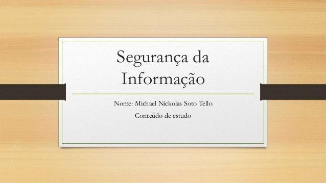 Segurança da Informação Nome: Michael Nickolas Soto Tello Conteúdo de estudo