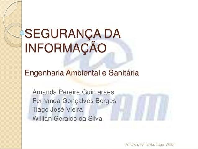 SEGURANÇA DA INFORMAÇÃO Engenharia Ambiental e Sanitária Amanda Pereira Guimarães Fernanda Gonçalves Borges Tiago José Vie...