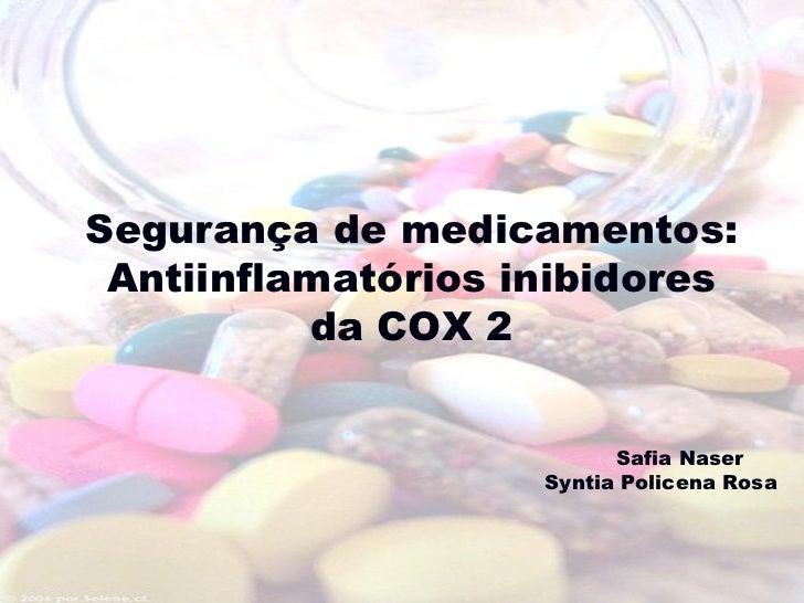 Segurança de medicamentos: Antiinflamatórios inibidores          da COX 2                          Safia Naser            ...