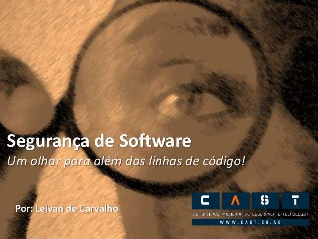 Segurança de SoftwareUm olhar para além das linhas de código!Por: Leivan de Carvalho