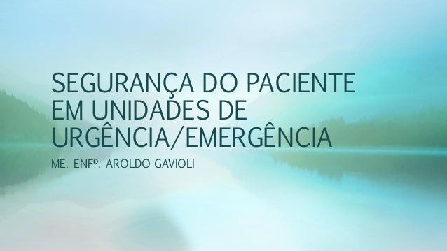 SEGURANÇA DO PACIENTE EM UNIDADES DE URGÊNCIA/EMERGÊNCIA ME. ENFº. AROLDO GAVIOLI