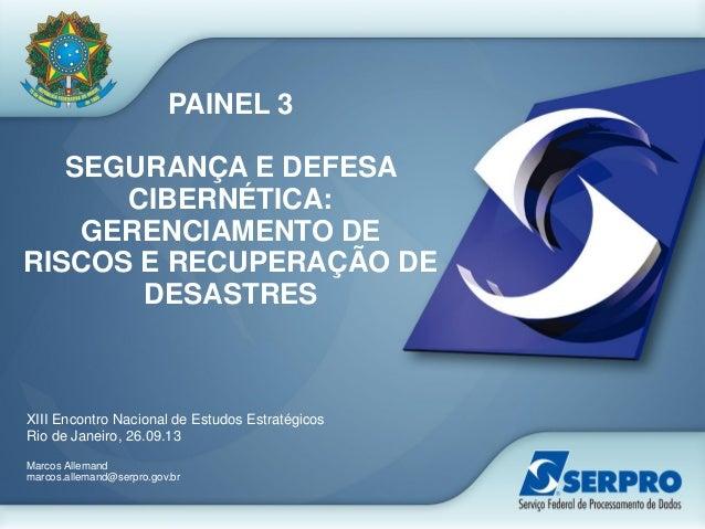 PAINEL 3 SEGURANÇA E DEFESA CIBERNÉTICA: GERENCIAMENTO DE RISCOS E RECUPERAÇÃO DE DESASTRES XIII Encontro Nacional de Estu...