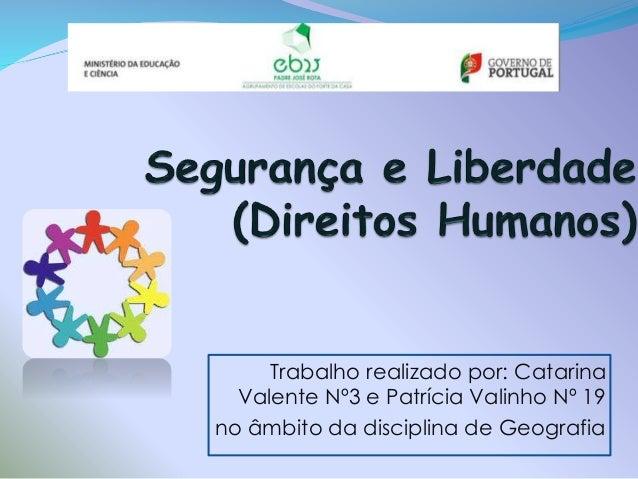 Trabalho realizado por: Catarina Valente Nº3 e Patrícia Valinho Nº 19 no âmbito da disciplina de Geografia