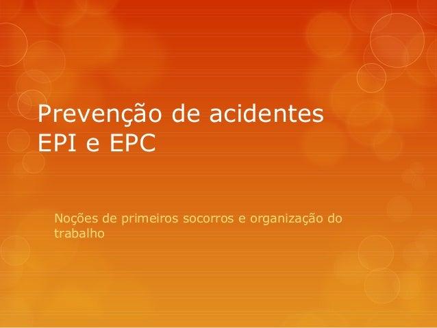Prevenção de acidentes EPI e EPC Noções de primeiros socorros e organização do trabalho