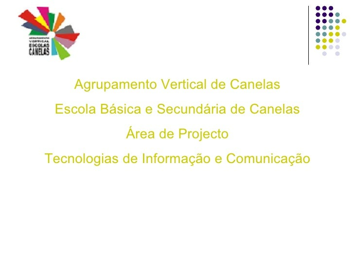 <ul><li>Agrupamento Vertical de Canelas </li></ul><ul><li>Escola Básica e Secundária de Canelas </li></ul><ul><li>Área de ...