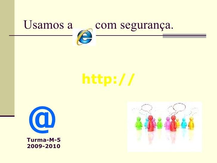 Usamos a  com segurança. http:// @  Turma-M-5 2009-2010