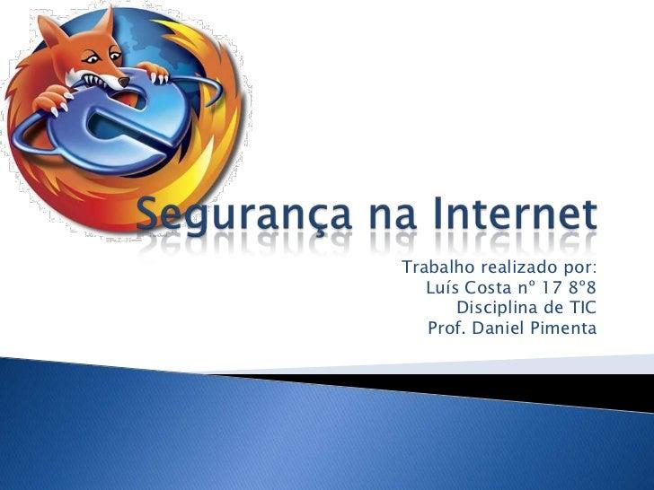 Segurança na Internet<br />Trabalho realizado por:<br />Luís Costa nº 17 8º8<br />Disciplina de TIC<br />Prof. Daniel Pime...