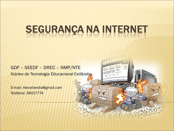 GDF – SEEDF – DREC – NMP/NTE Núcleo de Tecnologia Educacional Ceilândia E-mail: nteceilandia@gmail.com Telefone: 39017774