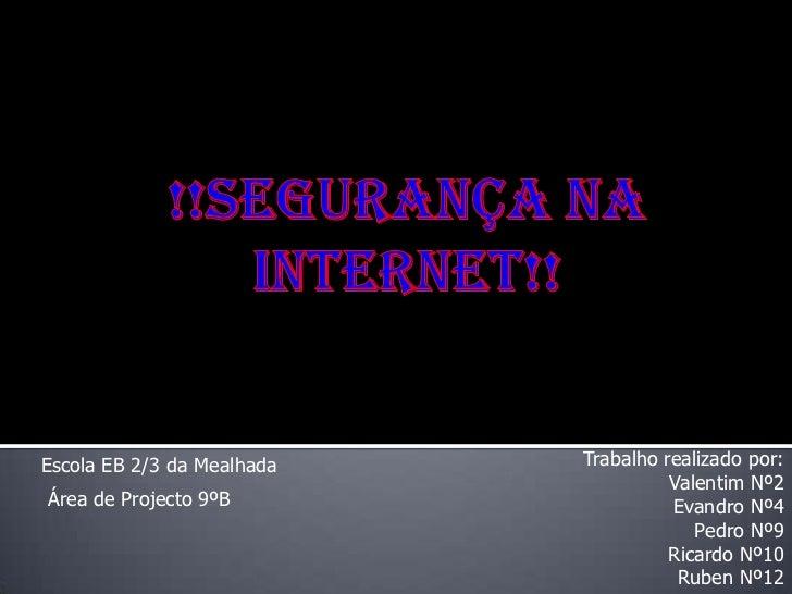 !!Segurança na Internet!!<br />Trabalho realizado por:<br />Valentim Nº2<br />Evandro Nº4<br />Pedro Nº9<br />Ricardo Nº10...