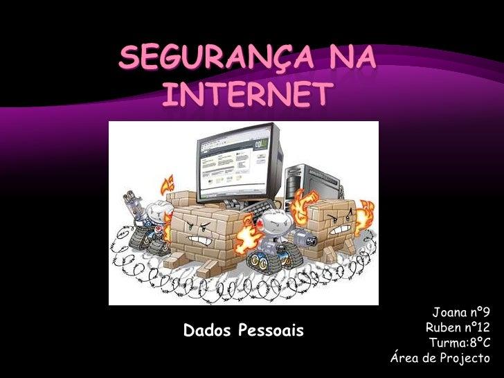 Segurança na Internet<br />Dados Pessoais<br />Joana nº9<br />Ruben nº12<br />Turma:8ºC<br />Área de Projecto<br />
