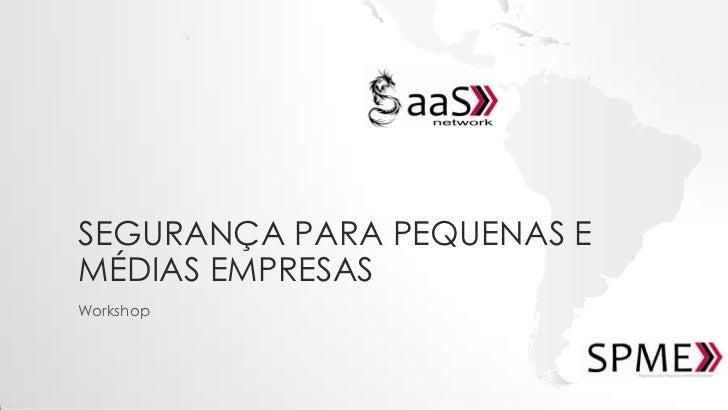 SEGURANÇA PARA PEQUENAS EMÉDIAS EMPRESASWorkshop