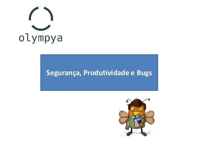Segurança produtividade bugs