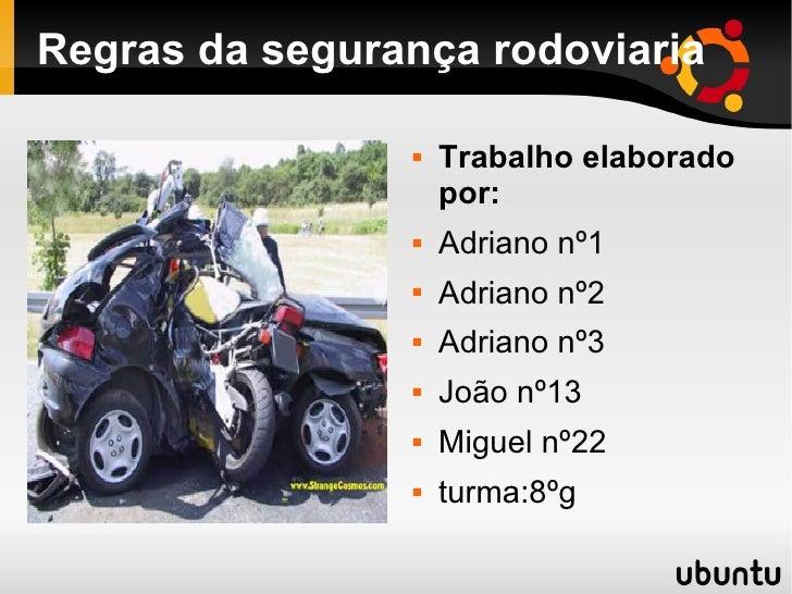 Regras da segurança rodoviaria <ul><li>Trabalho elaborado por: </li></ul><ul><li>Adriano nº1 </li></ul><ul><li>Adriano nº2...