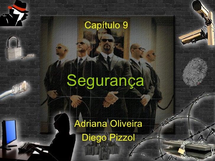 Capítulo 9 Segurança Adriana Oliveira Diego Pizzol