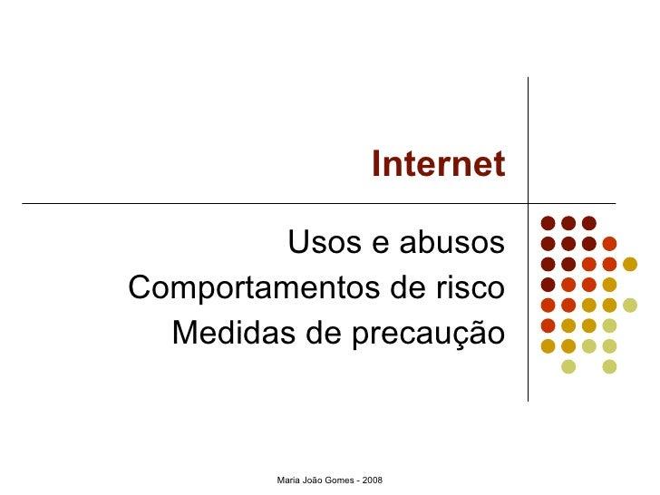 Internet Usos e abusos Comportamentos de risco Medidas de precaução Maria João Gomes - 2008