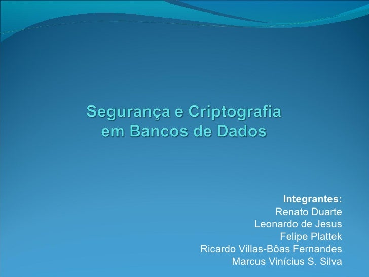 Integrantes: Renato Duarte Leonardo de Jesus Felipe Plattek Ricardo Villas-Bôas Fernandes Marcus Vinícius S. Silva
