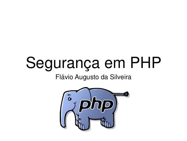 Segurança em PHP Flávio Augusto da Silveira