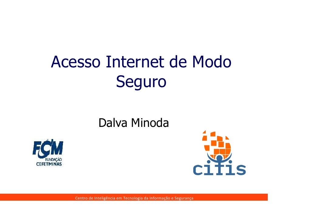 Acesso Internet de Modo         Seguro                 Dalva Minoda        Centro de Inteligência em Tecnologia da Informa...