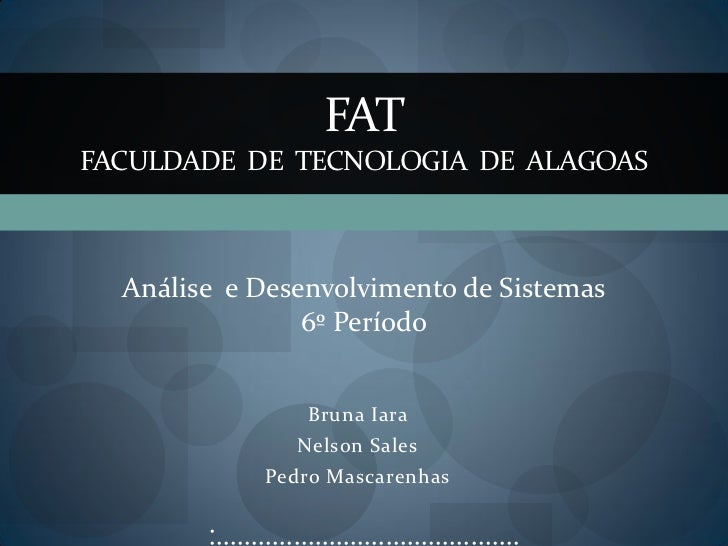 FATFACULDADE DE TECNOLOGIA DE ALAGOAS  Análise e Desenvolvimento de Sistemas                6º Período                    ...