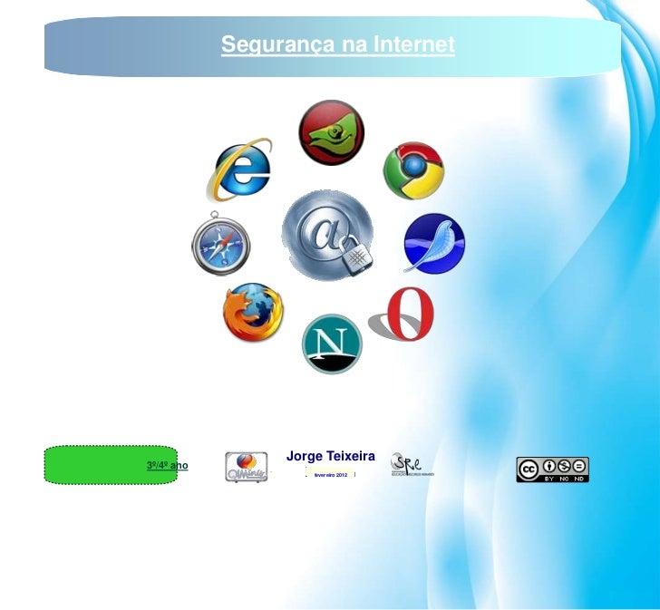 Segurança na Internet                 Jorge Teixeira3º/4º ano                    Novembro 2011                     feverei...