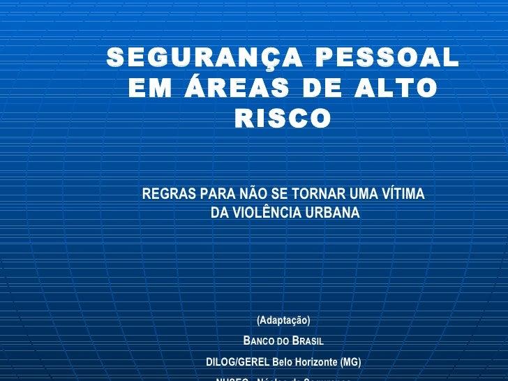 SEGURANÇA PESSOAL EM ÁREAS DE ALTO RISCO REGRAS PARA NÃO SE TORNAR UMA VÍTIMA DA VIOLÊNCIA URBANA (Adaptação) B ANCO DO  B...
