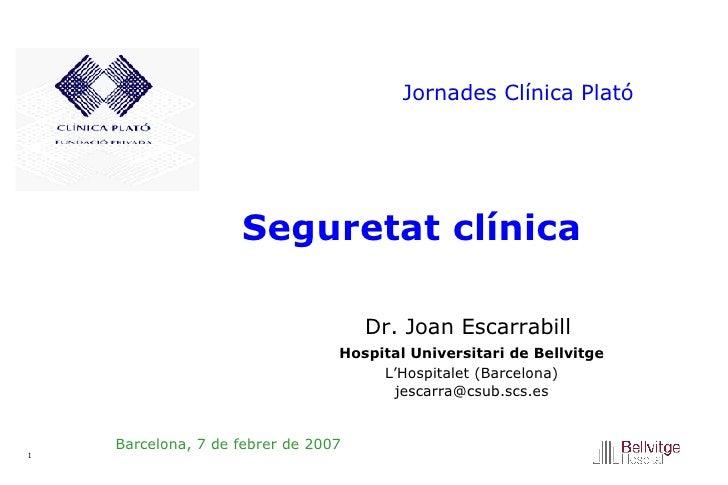 Seguretat clínica  Barcelona, 7 de febrer de 2007 Dr. Joan Escarrabill   Hospital Universitari de Bellvitge L'Hospitalet (...
