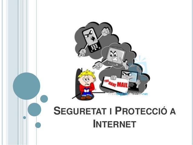 SEGURETAT I PROTECCIÓ A      INTERNET