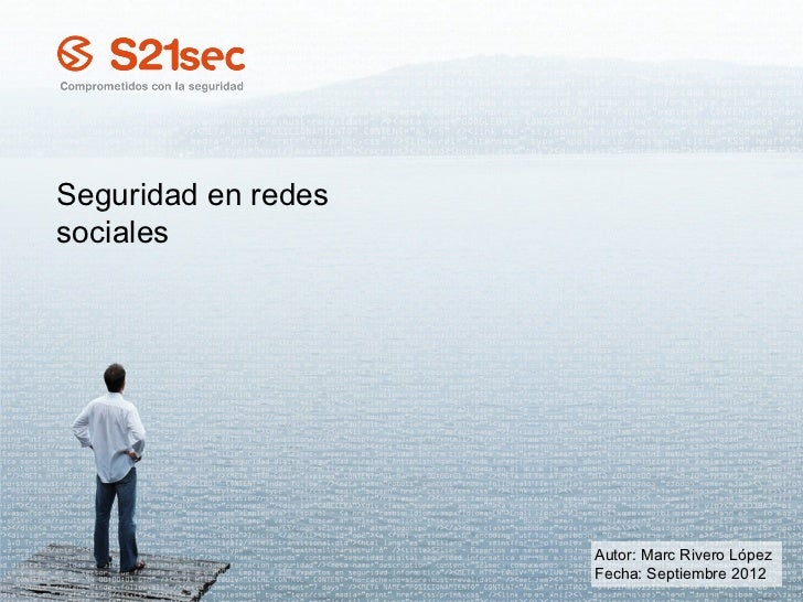 Seguridad en redessociales                     Autor: Marc Rivero López                     Fecha: Septiembre 2012